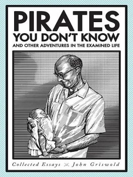 Pirates You Don't Know, and Other Adventures in the Examined Life, John Griswold