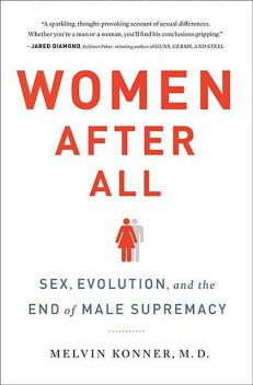 Women After All: Sex, Evolution, and the End of Male Supremacy, Melvin Konner