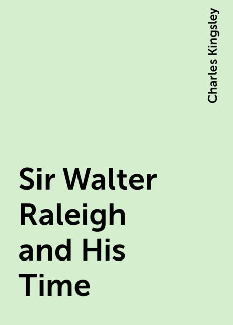 Sir Walter Raleigh and His Time, Charles Kingsley