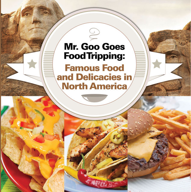 Mr. Goo Goes Food Tripping: Famous Food and Delicacies in North America, Baby Professor
