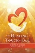 The Healing Touch of God, Michael Jacobs, Linda H. Jacobs