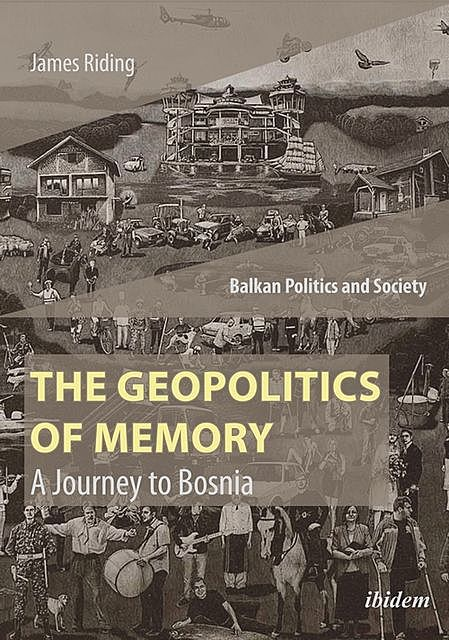 The Geopolitics of Memory, James Riding