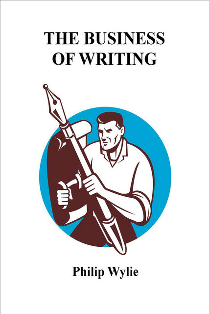 Business of Writing, Philip Wylie