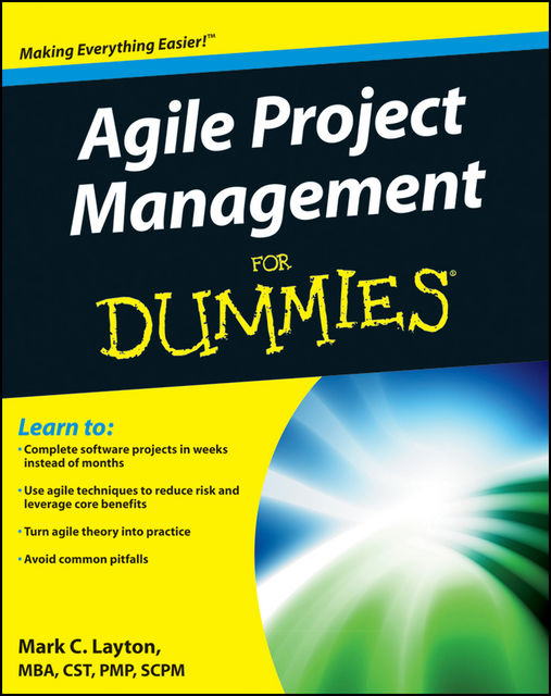 Agile Project Management For Dummies, Mark C.Layton