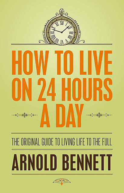 How to Live on 24 Hours a Day, Arnold Bennet