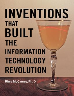 Inventions That Built the Information Technology Revolution, Rhys McCarney Ph.D.