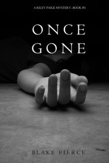 ONCE GONE: A Riley Paige Mystery (Book 1), Blake Pierce