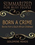Born a Crime – Summarized for Busy People: Stories from a South African Childhood, Goldmine Reads