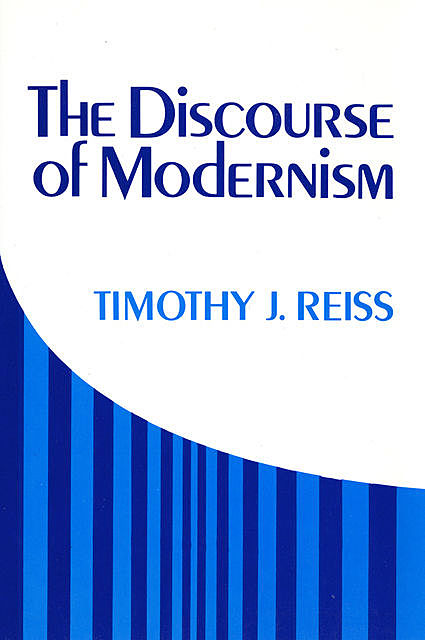 The Discourse of Modernism, Timothy J. Reiss