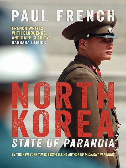North Korea: State of Paranoia, Paul French