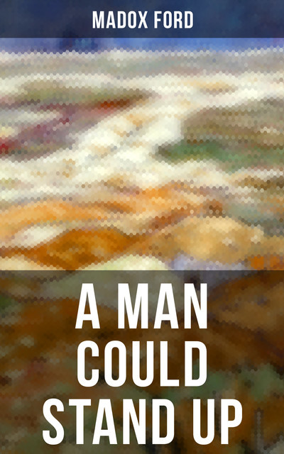 A Man Could Stand Up (Volume 3 of the tetralogy Parade's End), Ford Madox