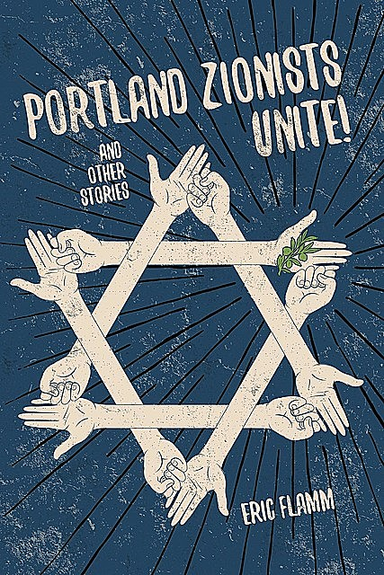 Portland Zionists Unite! and Other Stories, Eric Flamm