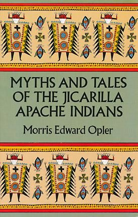 Myths and Tales of the Jicarilla Apache Indians, Edward Morris Opler