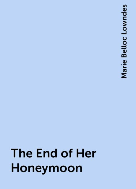 The End of Her Honeymoon, Marie Belloc Lowndes