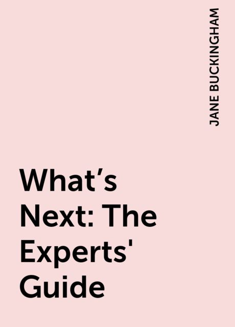 What's Next: The Experts' Guide, JANE BUCKINGHAM