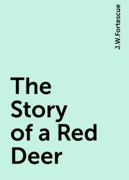 The Story of a Red Deer, J.W.Fortescue