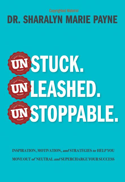 Unstuck. Unleashed. Unstoppable, Sharalyn Marie Payne