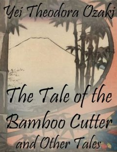 The Tale of the Bamboo Cutter and Other Tales, Yei Theodora Ozaki