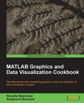 MATLAB Graphics and Data Visualization Cookbook, Nivedita Majumdar, Swapnonil Banerjee