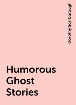 Humorous Ghost Stories, Dorothy Scarborough