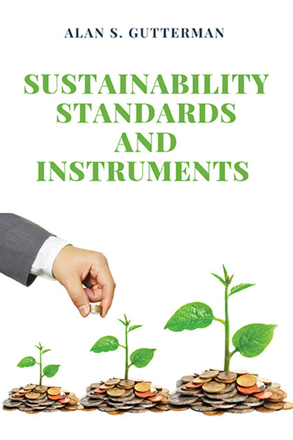 Sustainability Standards and Instruments, Alan S. Gutterman