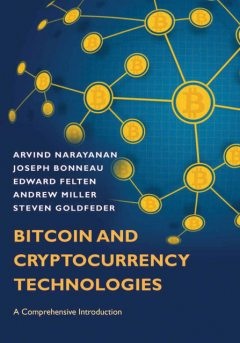 Bitcoin and Cryptocurrency Technologies: A Comprehensive Introduction, Arvind Narayanan