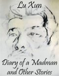 Diary of a Madman and Other Stories, Lu Xun