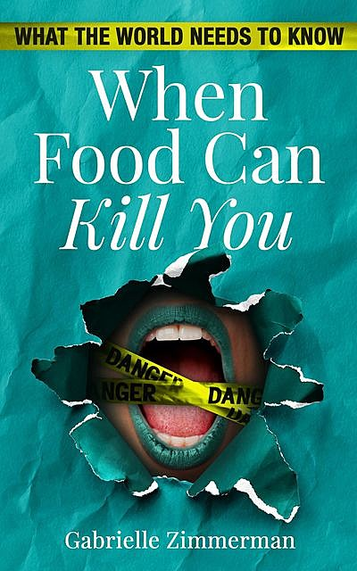 When Food Can Kill You, Gabrielle Zimmerman