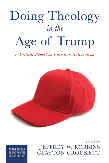 Doing Theology in the Age of Trump, Jeffrey W. Robbins