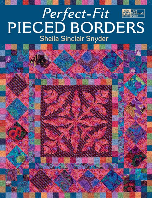 Perfect-Fit Pieced Borders, Sheila Sinclair Snyder