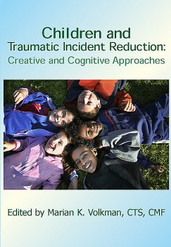 Children and Traumatic Incident Reduction, Marian K.Volkman, CMF, CTS