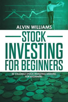 Stock Investing for Beginners, Alvin Williams