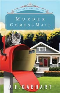 Murder Comes by Mail (The Hidden Springs Mysteries Book #2), A.H. Gabhart