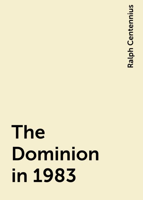 The Dominion in 1983, Ralph Centennius