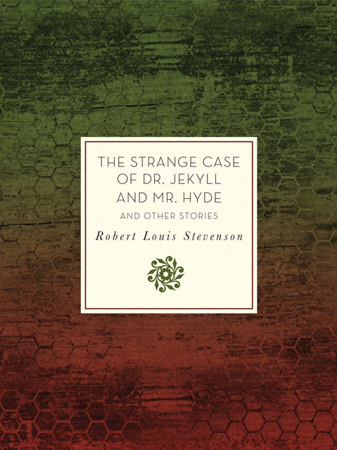 The Strange Case of Dr. Jekyll and Mr. Hyde and Other Stories, Robert Louis Stevenson