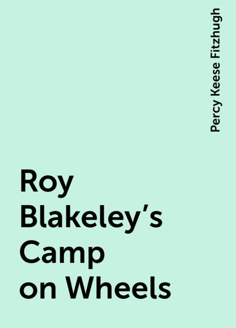 Roy Blakeley's Camp on Wheels, Percy Keese Fitzhugh