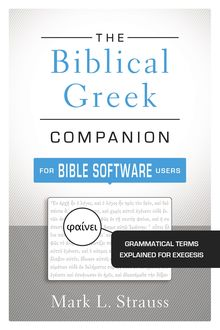 The Biblical Greek Companion for Bible Software Users, Mark L. Strauss