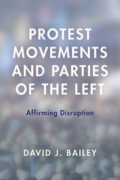 Protest Movements and Parties of the Left, David Bailey