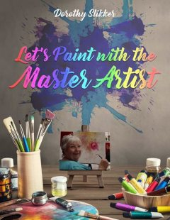 Let's Paint with the Master Artist, Dorothy Slikker