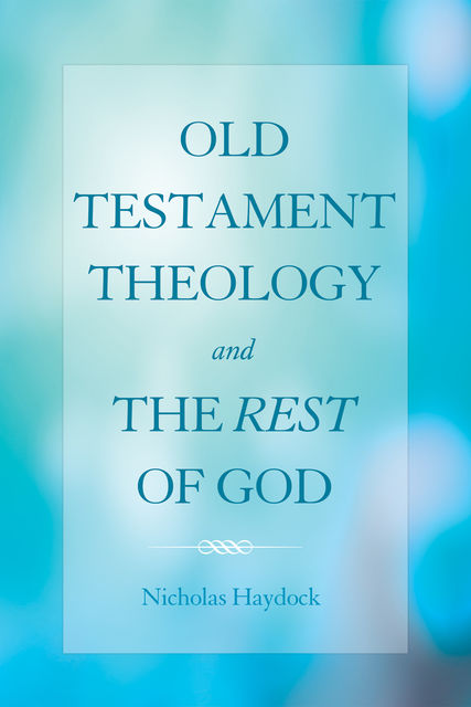Old Testament Theology and the Rest of God, Nicholas Haydock