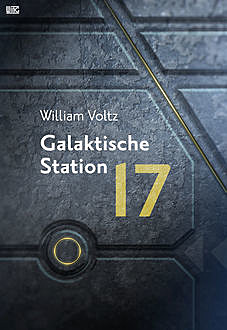 Galaktische Station 17, William Voltz