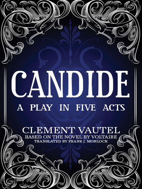 Candide: A Play in Five Acts, Voltaire