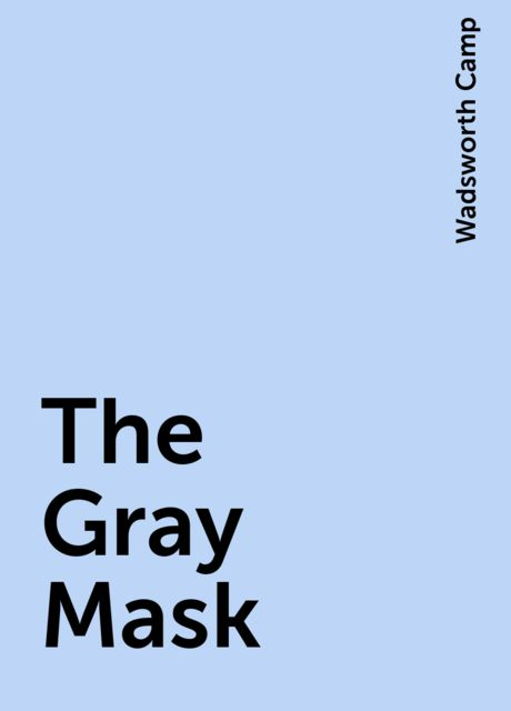 The Gray Mask, Wadsworth Camp