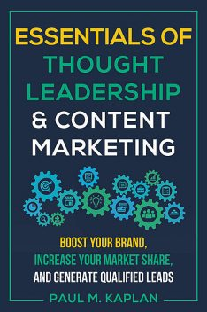Essentials of Thought Leadership and Content Marketing, Paul Kaplan