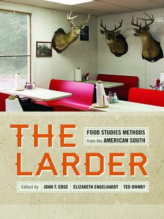 The Larder, Jessica B.Harris, David Shields, Wiley, Rien Fertel, Marcie Cohen Ferris, Carolyn de la Peña, Rebecca Sharpless, Andrew Warnes, Rayna Green, Angela Jill Cooley, Beth A. Latshaw, Justin A. Nystrom, Katie Rawson, Psyche Williams-Forson, Tom Hanchett