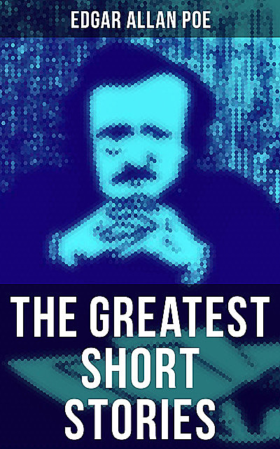 The Greatest Short Stories of Edgar Allan Poe, Edgar Allan Poe