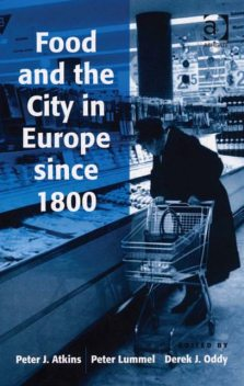 Food and the City in Europe since 1800, Peter Atkins