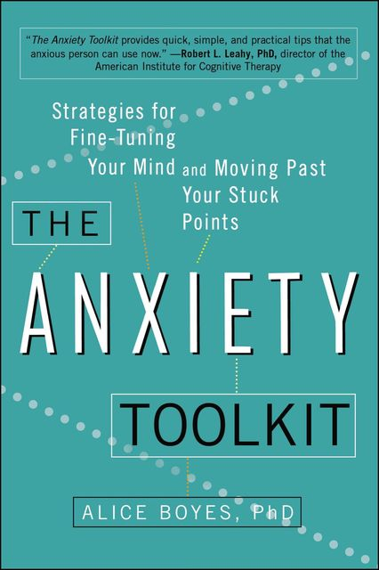 The Anxiety Toolkit, Alice Boyes, Ph. D