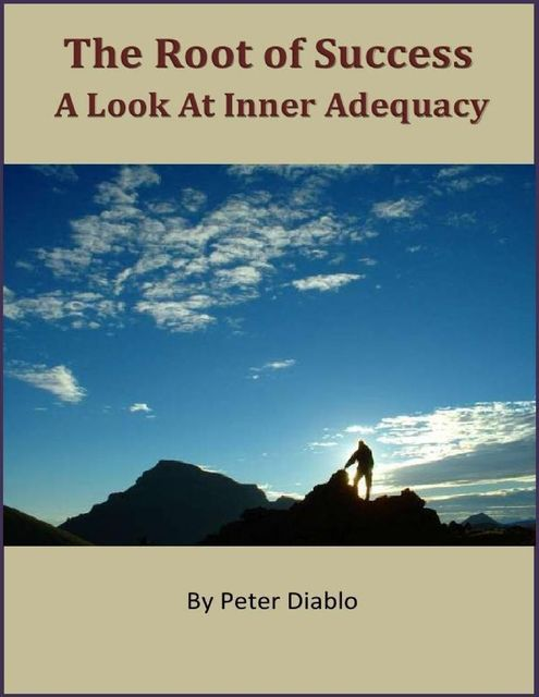 The Root of Success: A Look At Inner Adequacy, Peter Diablo