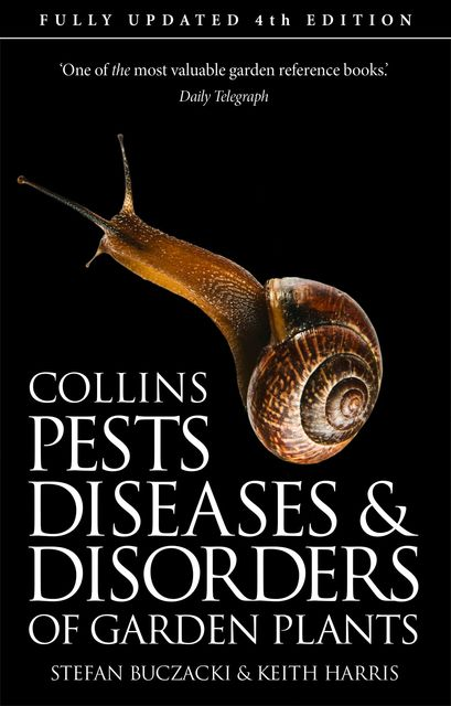 Pests, Diseases and Disorders of Garden Plants, Keith Harris, Stefan Buczacki